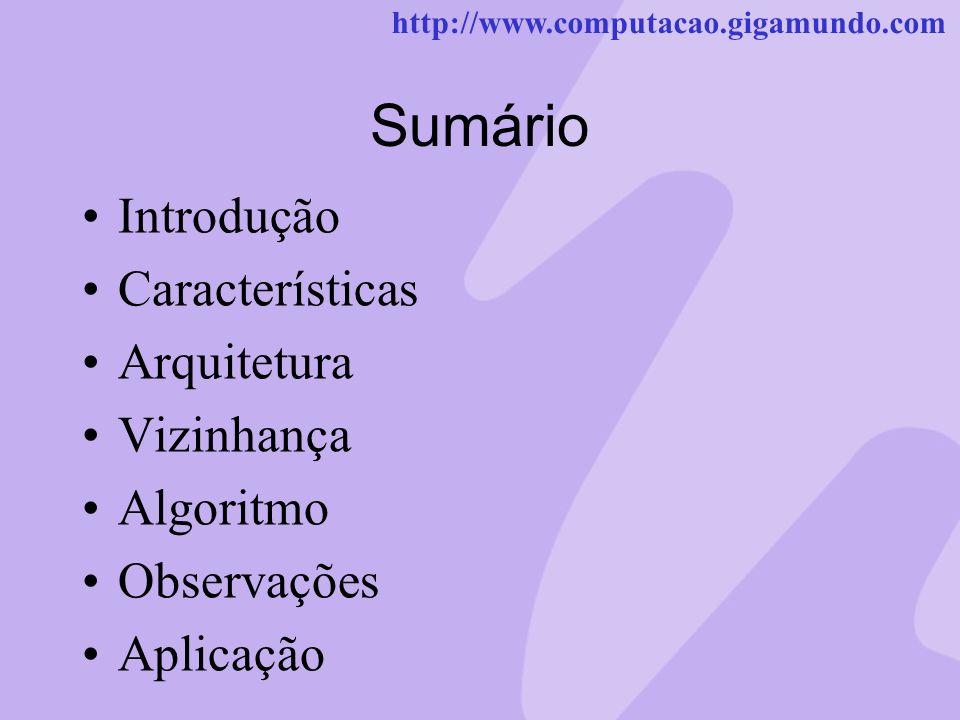 Sumário Introdução Características Arquitetura Vizinhança Algoritmo