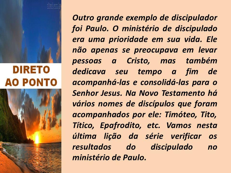 Outro grande exemplo de discipulador foi Paulo