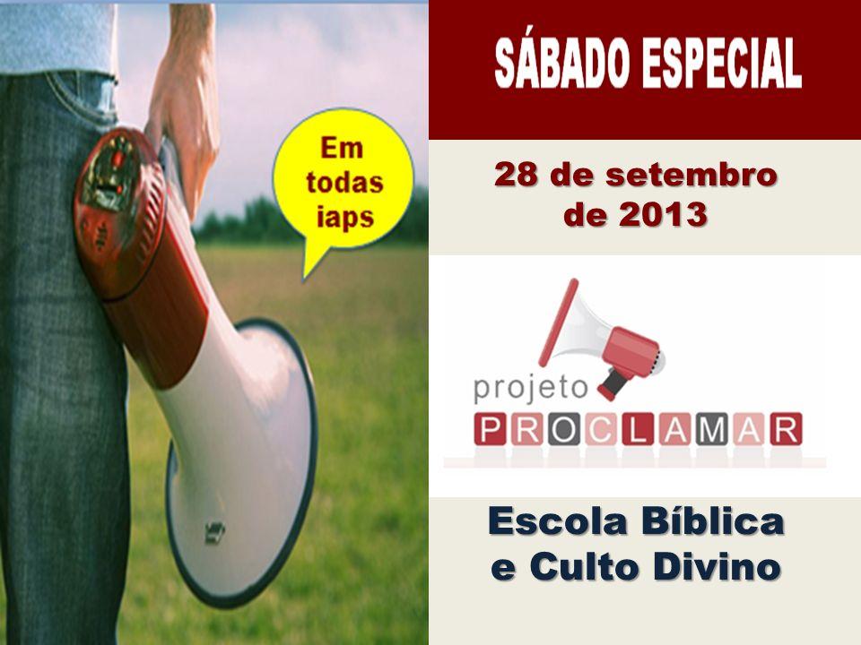 28 de setembro de 2013 Escola Bíblica e Culto Divino JOVENS FORTES