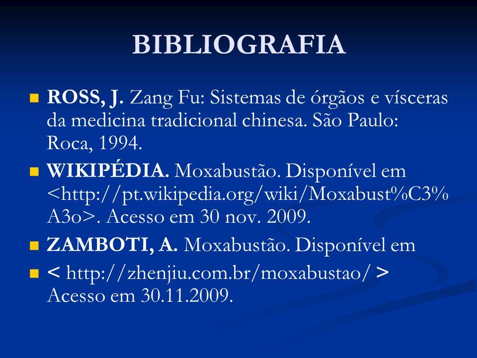 BIBLIOGRAFIA ROSS, J. Zang Fu: Sistemas de órgãos e vísceras da medicina tradicional chinesa. São Paulo: Roca, 1994.