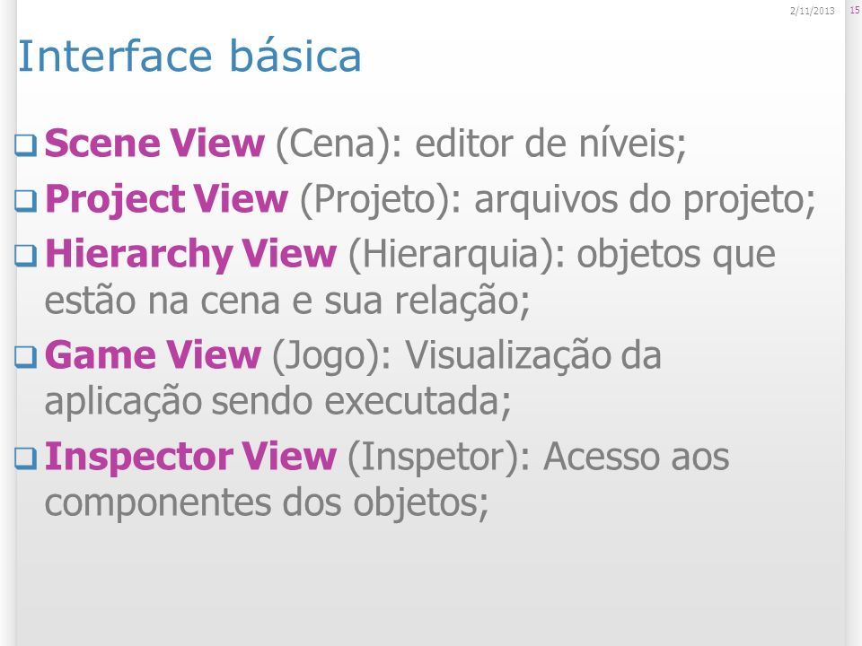 Interface básica Scene View (Cena): editor de níveis;