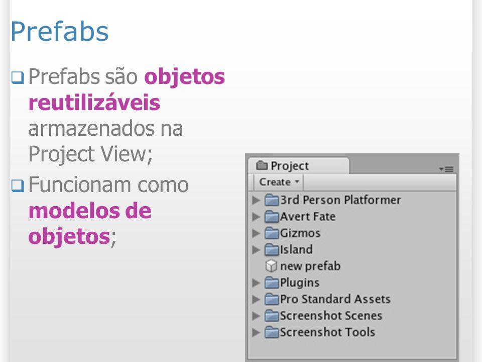 Prefabs Prefabs são objetos reutilizáveis armazenados na Project View;