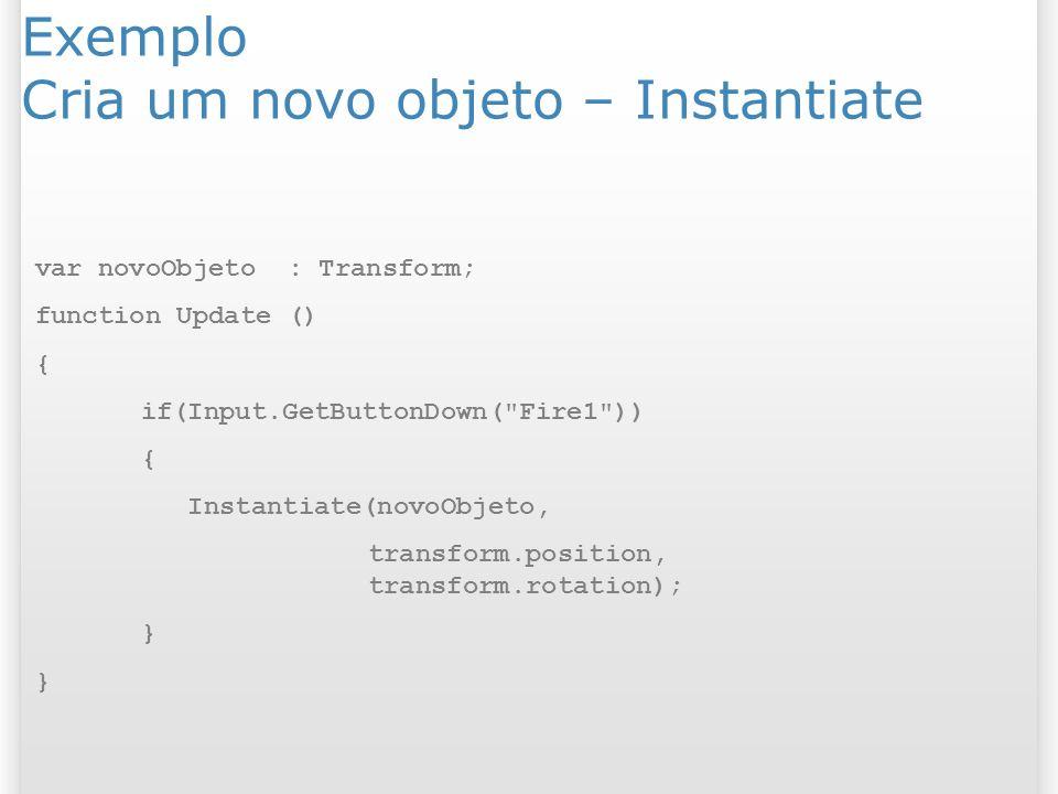 Exemplo Cria um novo objeto – Instantiate
