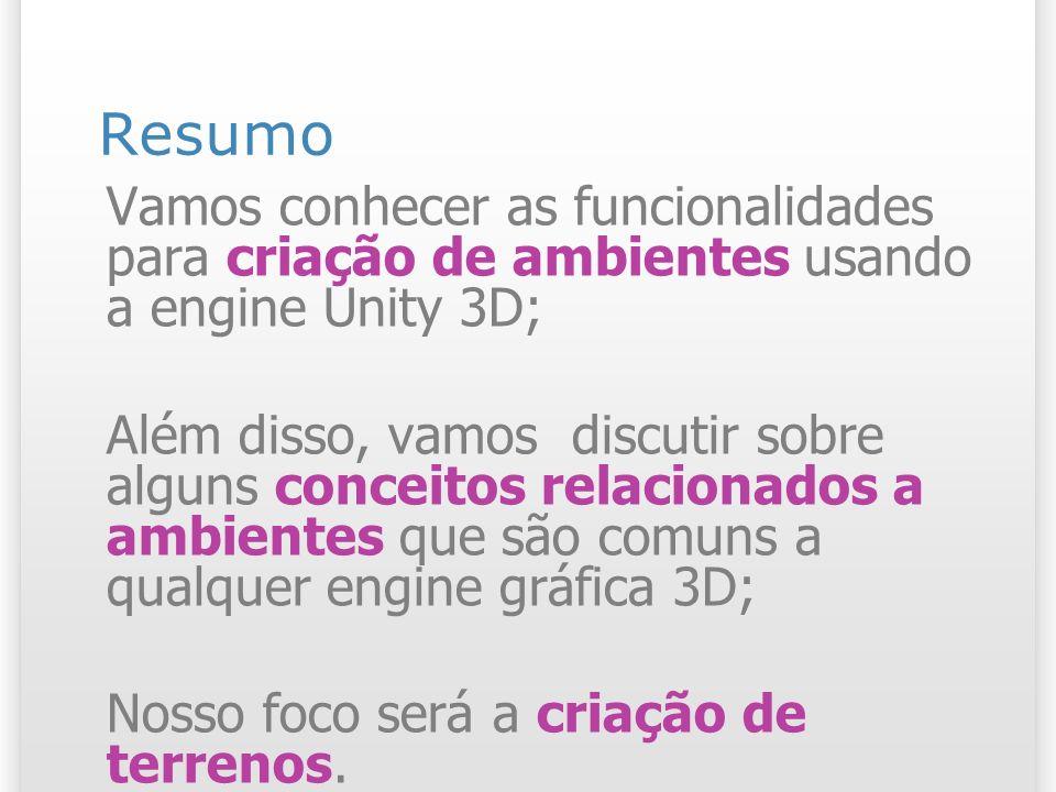 Resumo Vamos conhecer as funcionalidades para criação de ambientes usando a engine Unity 3D;
