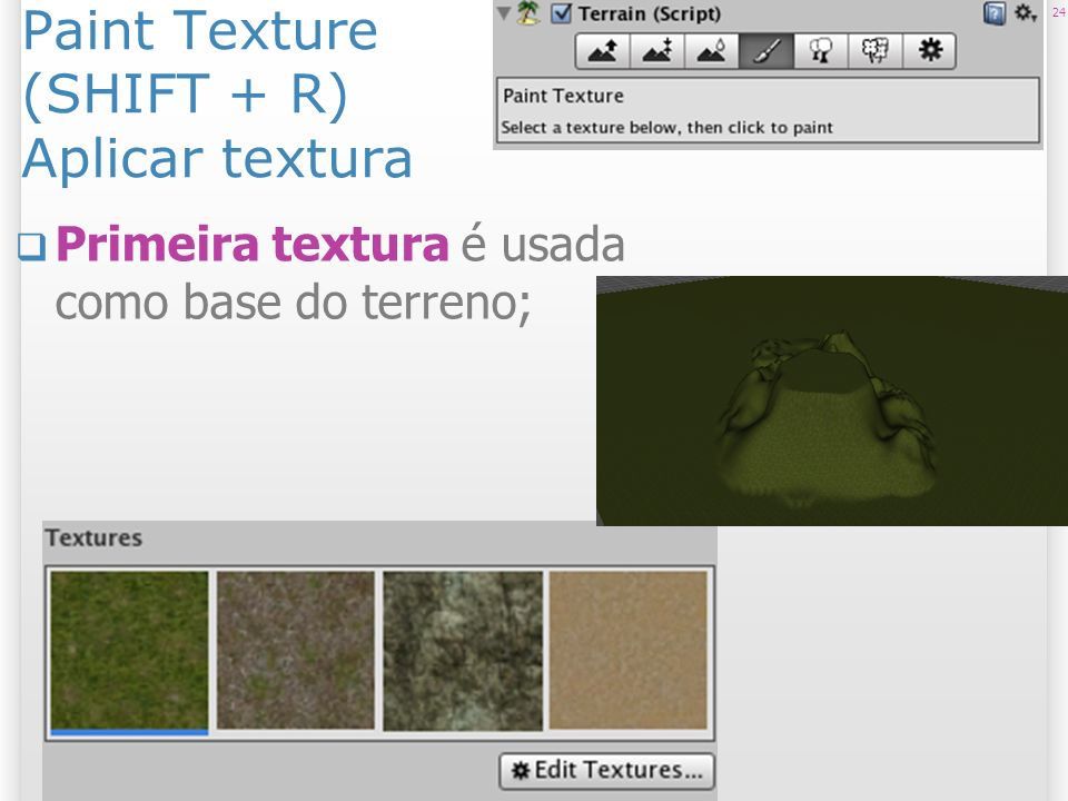 Paint Texture (SHIFT + R) Aplicar textura