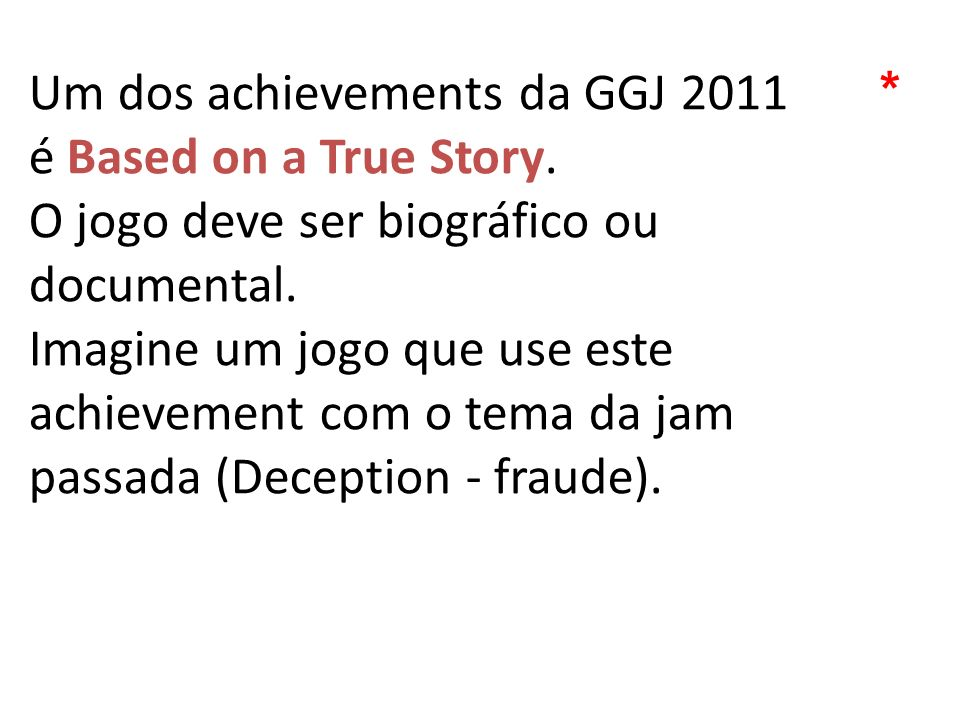 Um dos achievements da GGJ 2011 é Based on a True Story