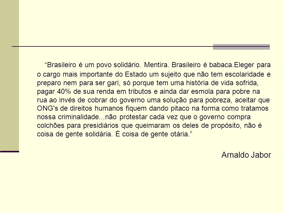 Brasileiro é um povo solidário. Mentira. Brasileiro é babaca
