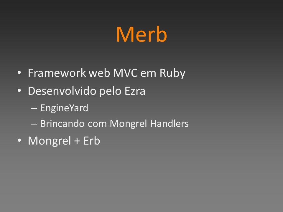 Merb Framework web MVC em Ruby Desenvolvido pelo Ezra Mongrel + Erb