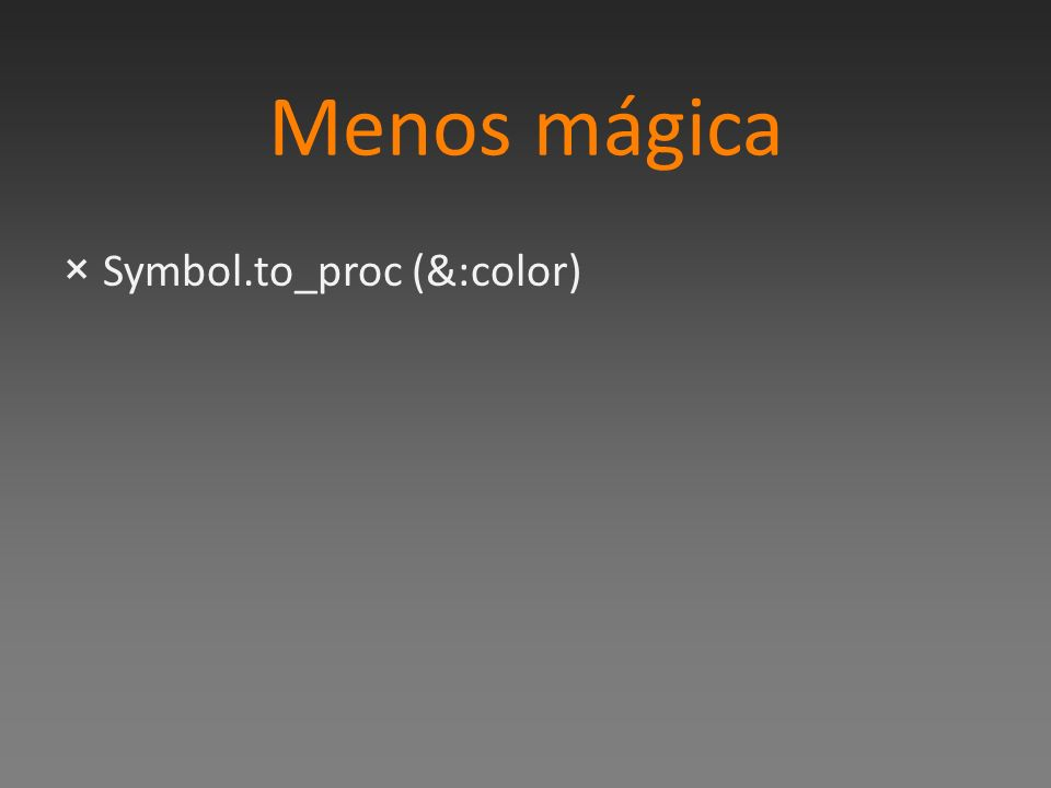 Menos mágica Symbol.to_proc (&:color)