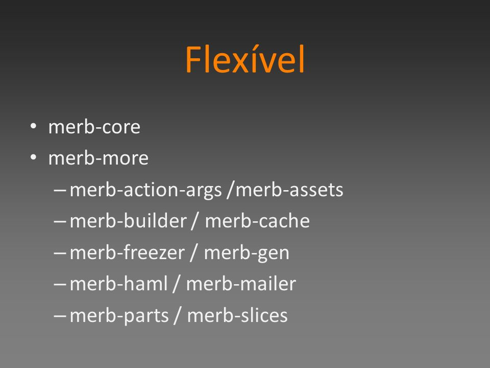 Flexível merb-core merb-more merb-action-args /merb-assets