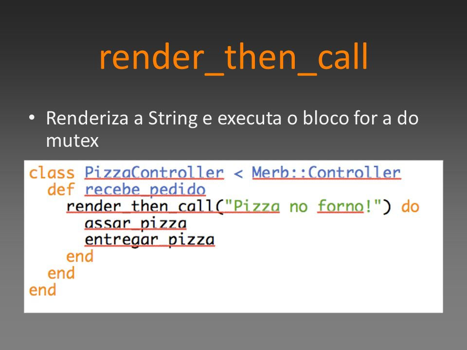 render_then_call Renderiza a String e executa o bloco for a do mutex