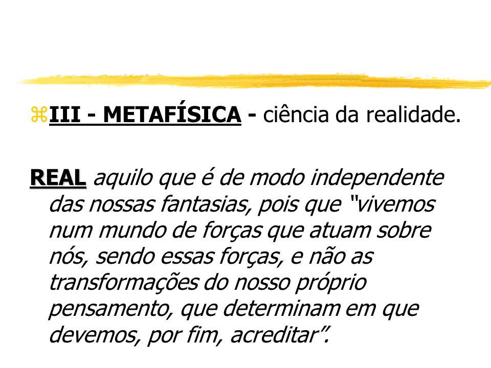 III - METAFÍSICA - ciência da realidade.