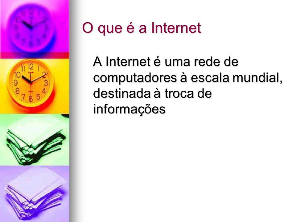 O que é a Internet A Internet é uma rede de computadores à escala mundial, destinada à troca de informações.