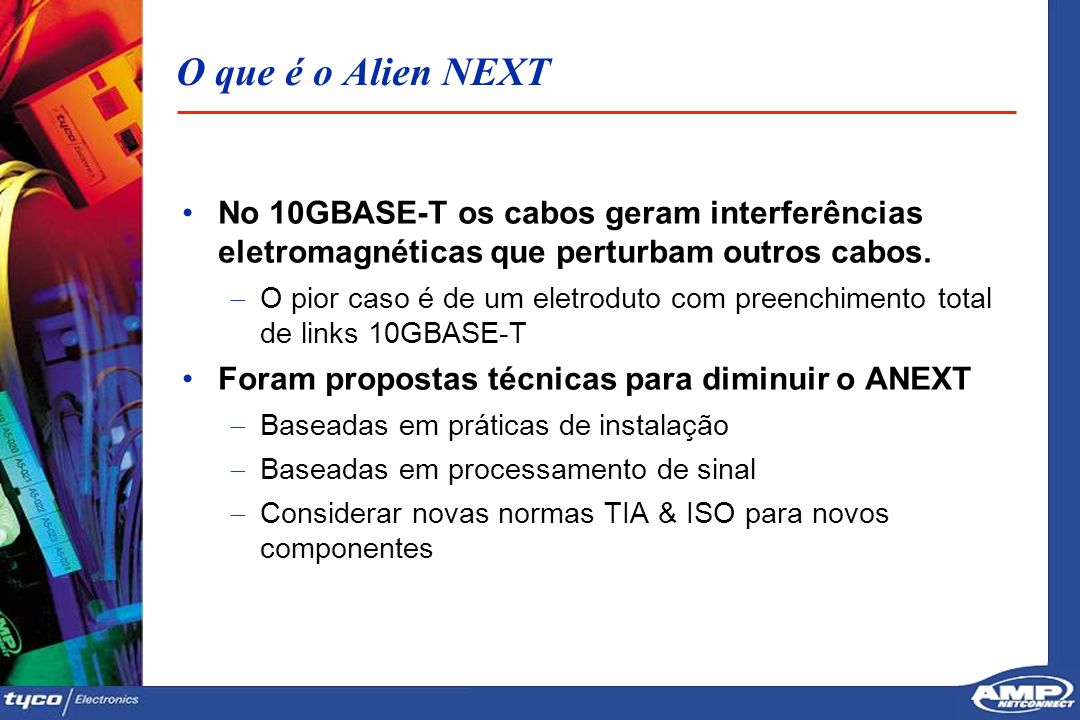 O que é o Alien NEXT No 10GBASE-T os cabos geram interferências eletromagnéticas que perturbam outros cabos.