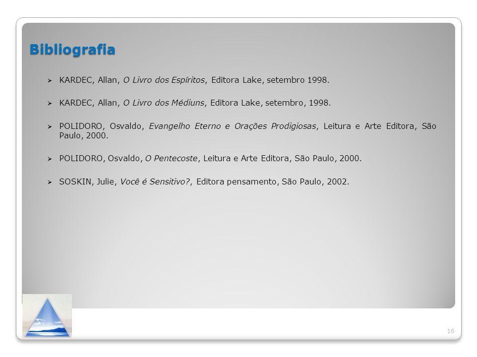 Bibliografia KARDEC, Allan, O Livro dos Espíritos, Editora Lake, setembro 1998. KARDEC, Allan, O Livro dos Médiuns, Editora Lake, setembro, 1998.