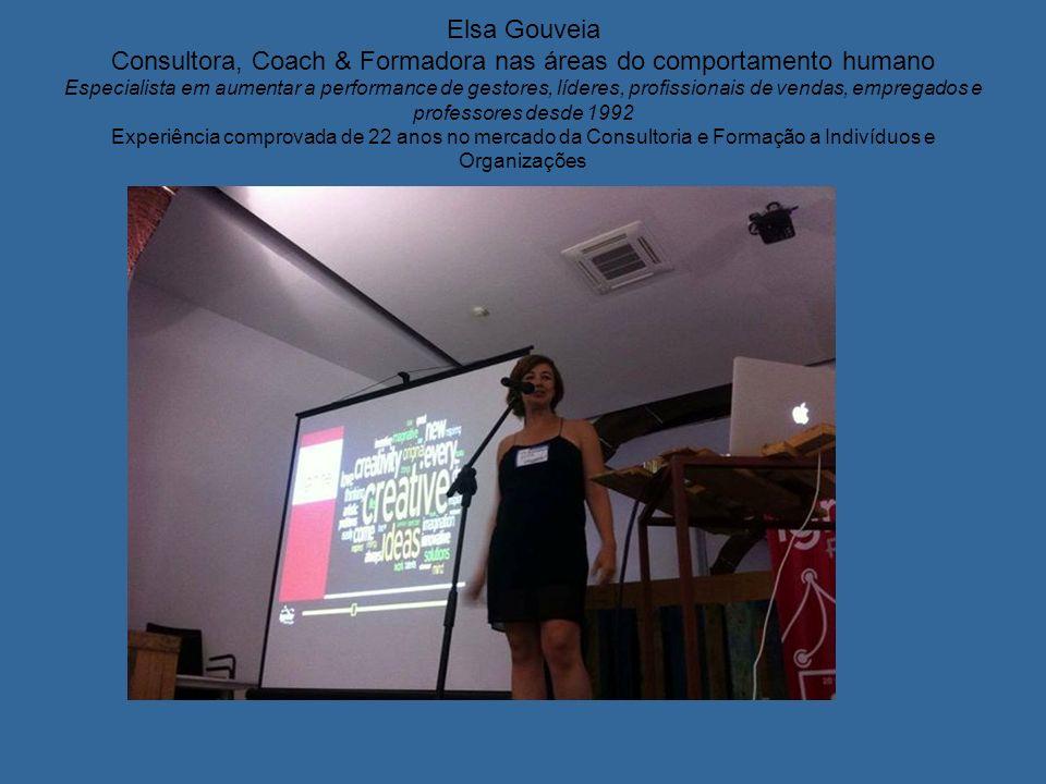 Elsa Gouveia Consultora, Coach & Formadora nas áreas do comportamento humano Especialista em aumentar a performance de gestores, líderes, profissionais de vendas, empregados e professores desde 1992 Experiência comprovada de 22 anos no mercado da Consultoria e Formação a Indivíduos e Organizações