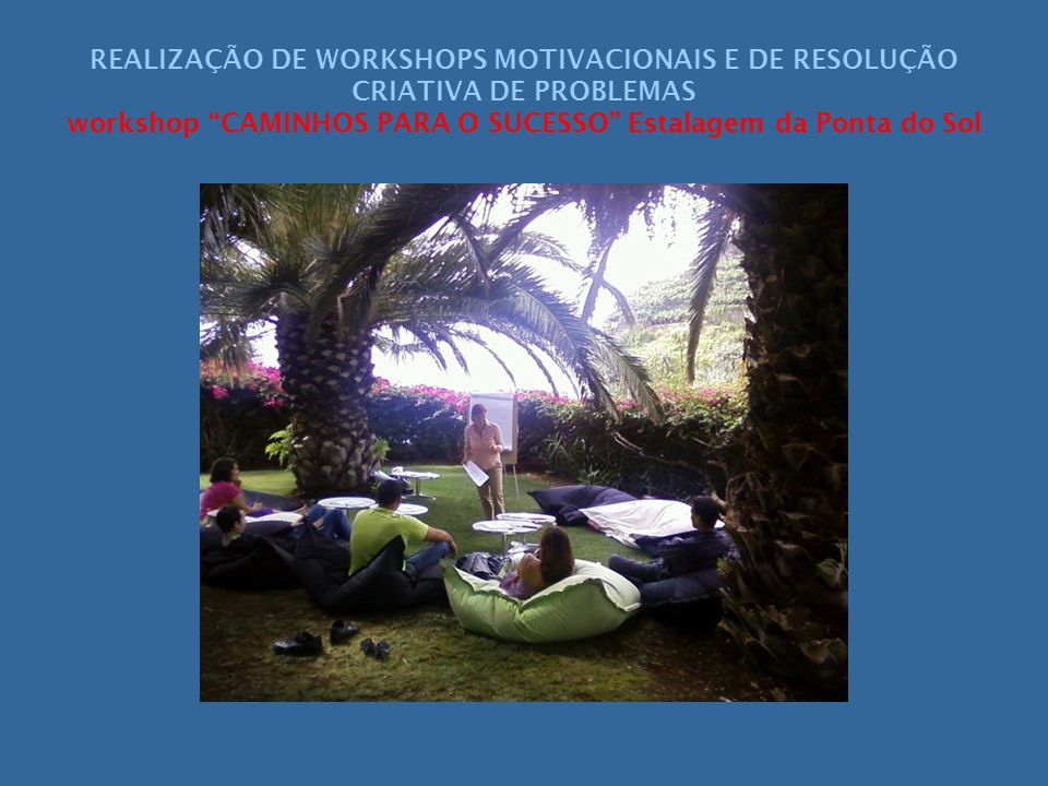 REALIZAÇÃO DE WORKSHOPS MOTIVACIONAIS E DE RESOLUÇÃO CRIATIVA DE PROBLEMAS workshop CAMINHOS PARA O SUCESSO Estalagem da Ponta do Sol