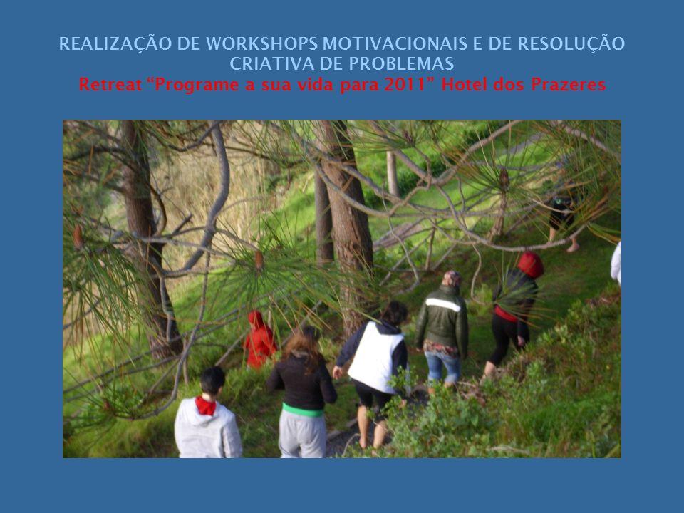 REALIZAÇÃO DE WORKSHOPS MOTIVACIONAIS E DE RESOLUÇÃO CRIATIVA DE PROBLEMAS Retreat Programe a sua vida para 2011 Hotel dos Prazeres