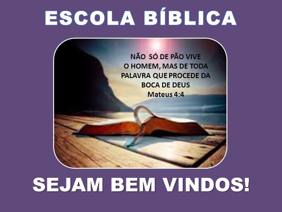 ESCOLA BÍBLICA SEJAM BEM VINDOS! NÃO SÓ DE PÃO VIVE
