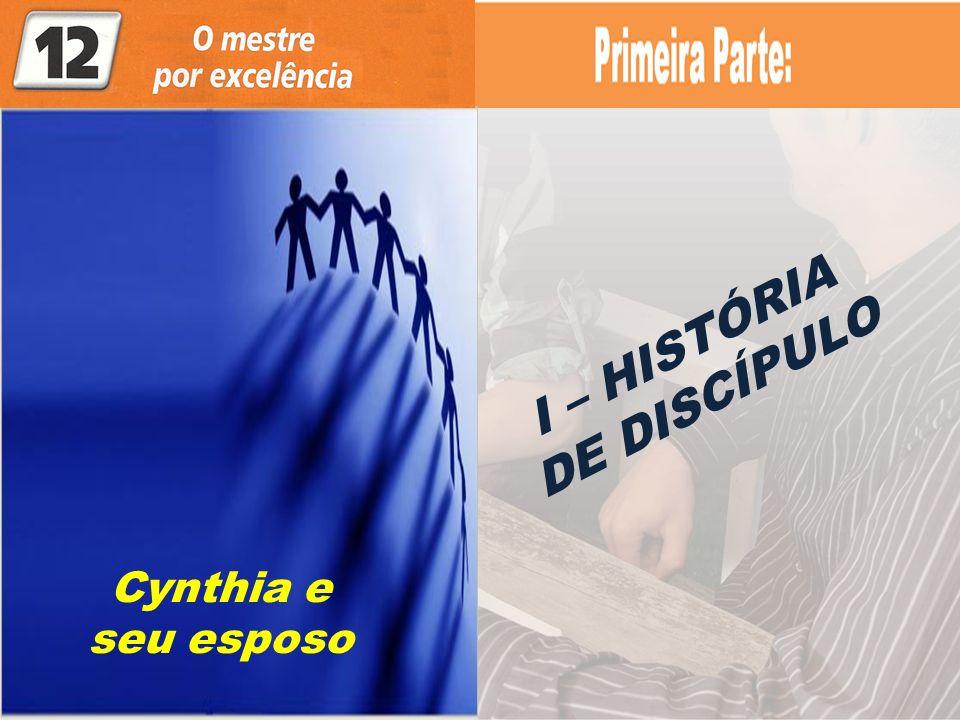I – HISTÓRIA DE DISCÍPULO