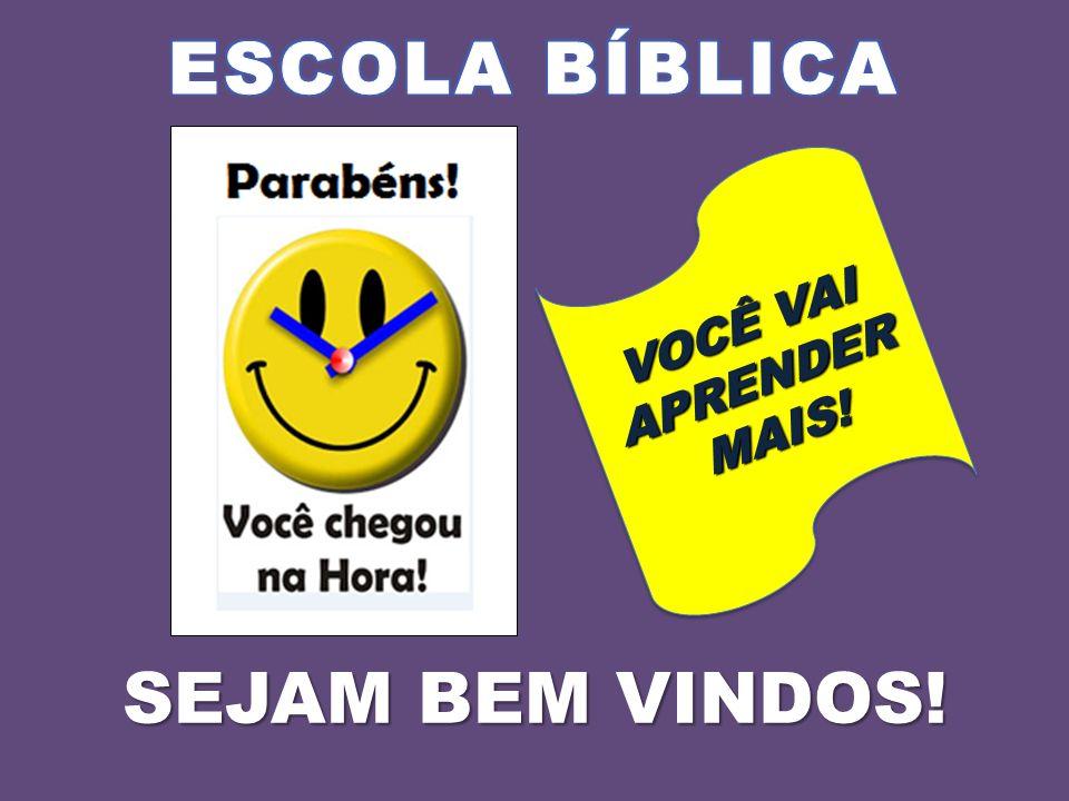 ESCOLA BÍBLICA VOCÊ VAI APRENDER MAIS! SEJAM BEM VINDOS!