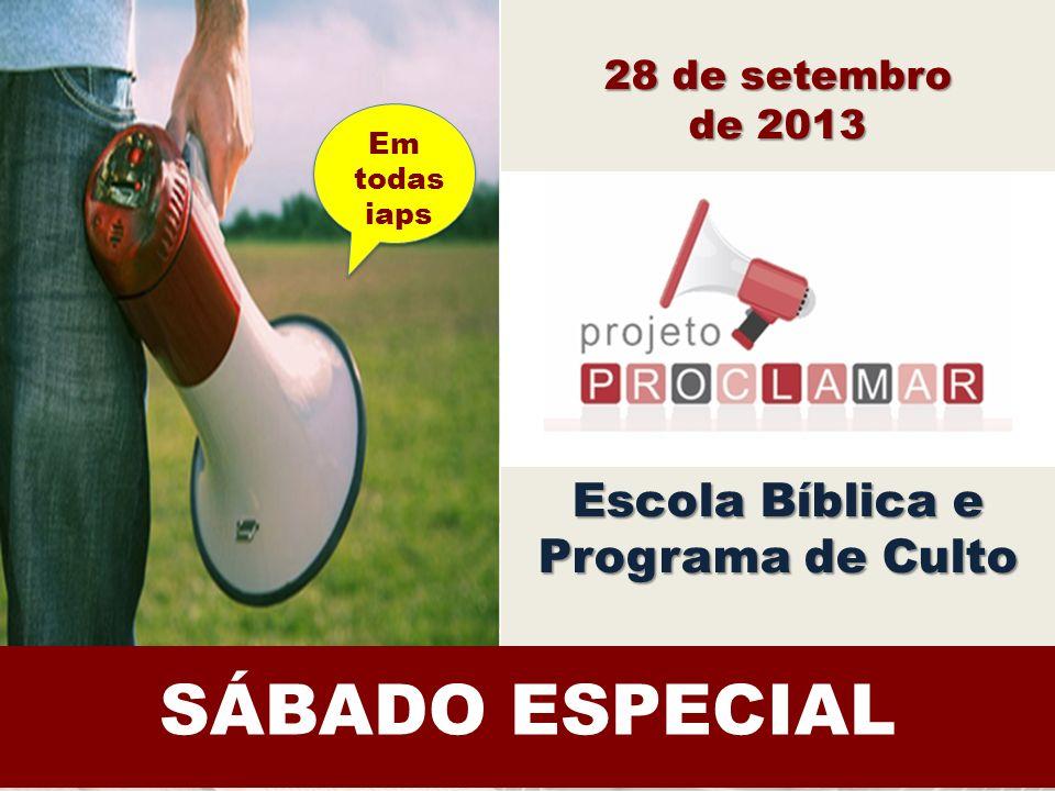 SÁBADO ESPECIAL Escola Bíblica e Programa de Culto 28 de setembro