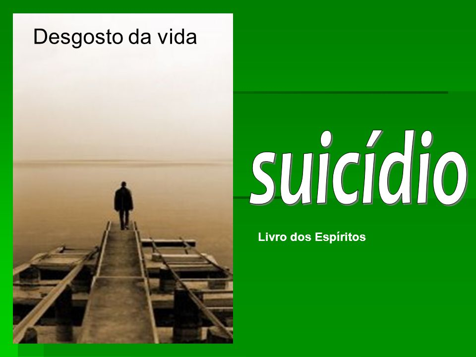 Desgosto da vida suicídio Livro dos Espíritos