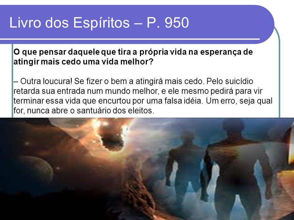 Livro dos Espíritos – P. 950 O que pensar daquele que tira a própria vida na esperança de atingir mais cedo uma vida melhor