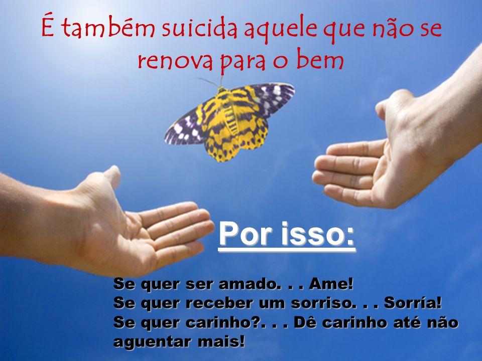 É também suicida aquele que não se renova para o bem