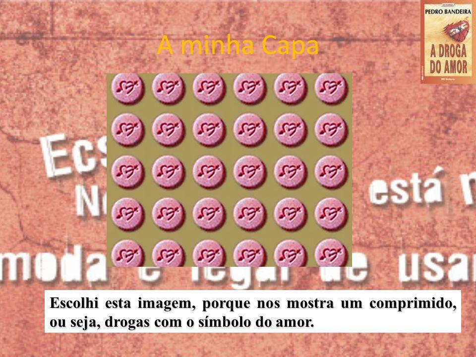 A minha Capa Escolhi esta imagem, porque nos mostra um comprimido, ou seja, drogas com o símbolo do amor.