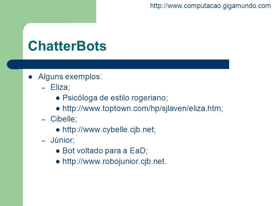 ChatterBots Alguns exemplos: Eliza; Psicóloga de estilo rogeriano;