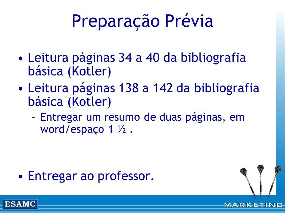 Preparação Prévia Leitura páginas 34 a 40 da bibliografia básica (Kotler) Leitura páginas 138 a 142 da bibliografia básica (Kotler)