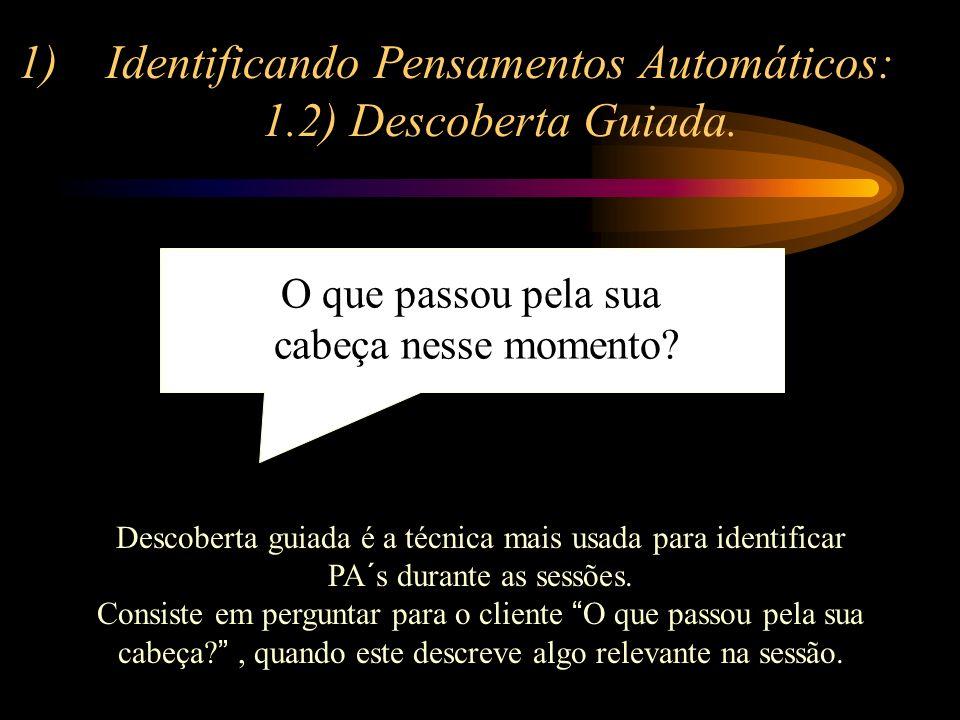 Identificando Pensamentos Automáticos: 1.2) Descoberta Guiada.