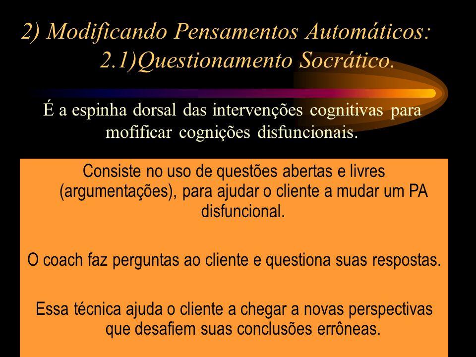 2) Modificando Pensamentos Automáticos: 2.1)Questionamento Socrático.