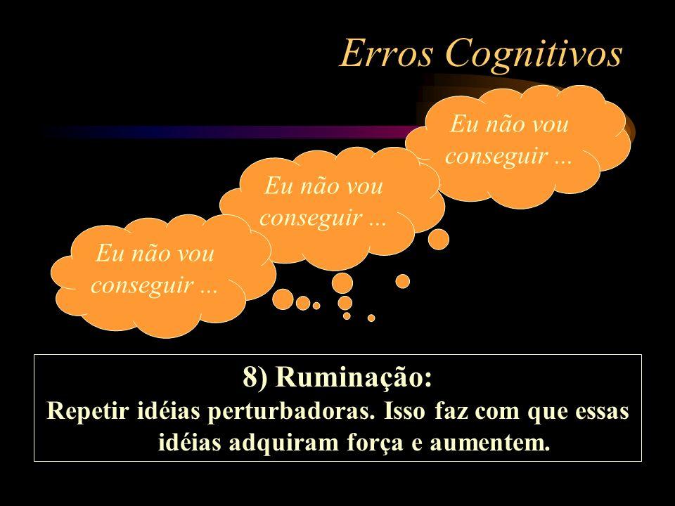 Erros Cognitivos 8) Ruminação: Eu não vou conseguir ...