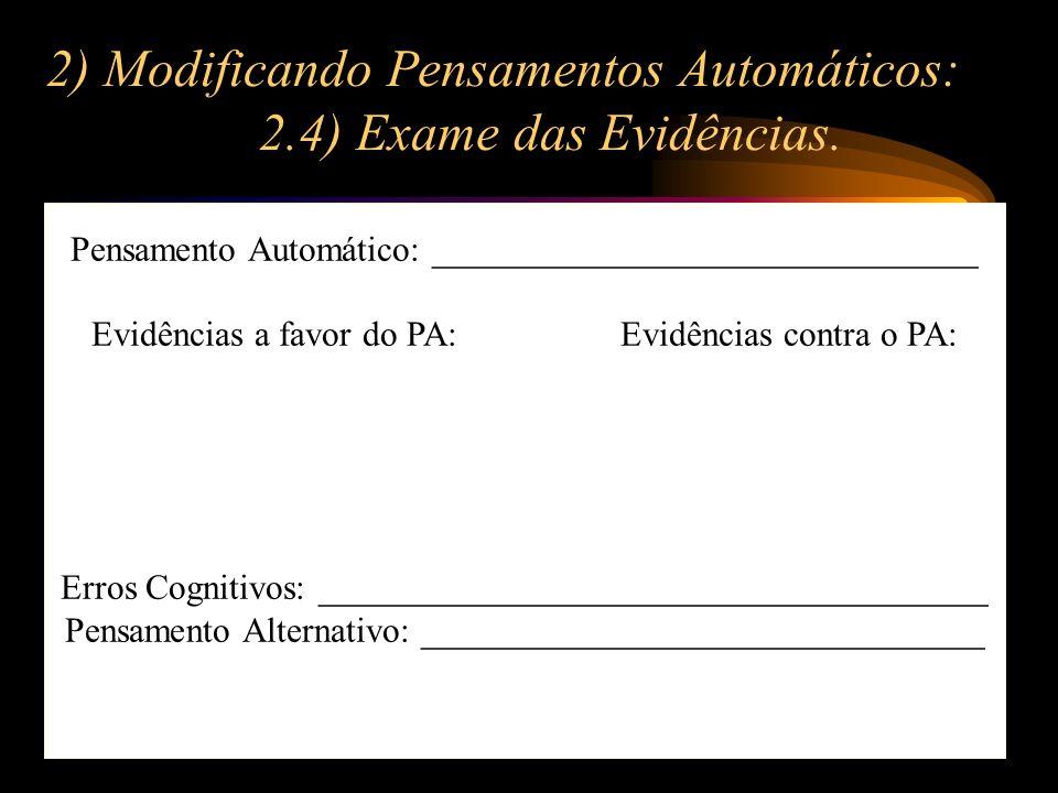 2) Modificando Pensamentos Automáticos: 2.4) Exame das Evidências.
