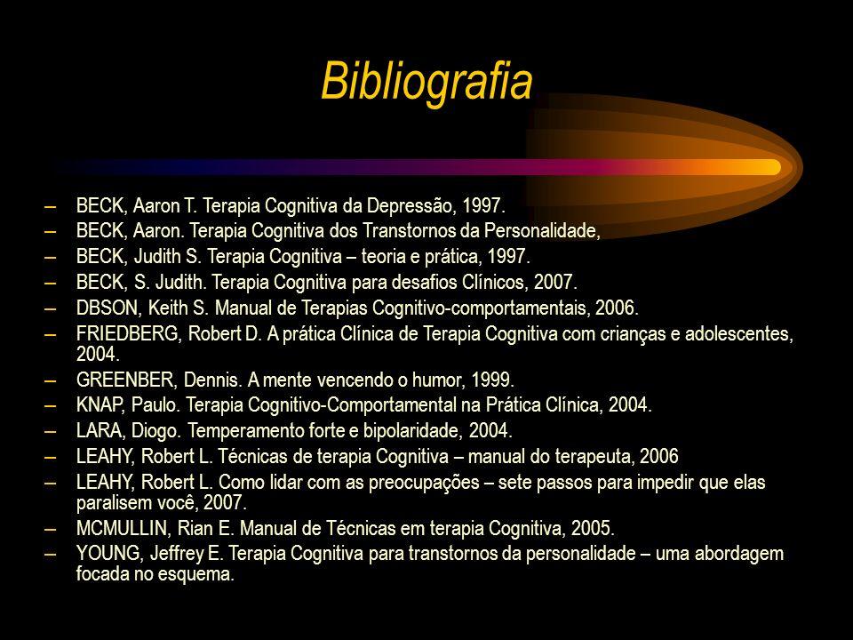 Bibliografia BECK, Aaron T. Terapia Cognitiva da Depressão, 1997.