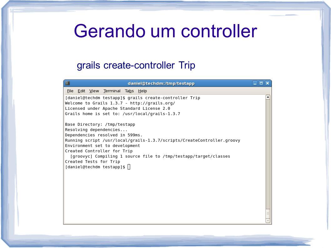 Gerando um controller grails create-controller Trip