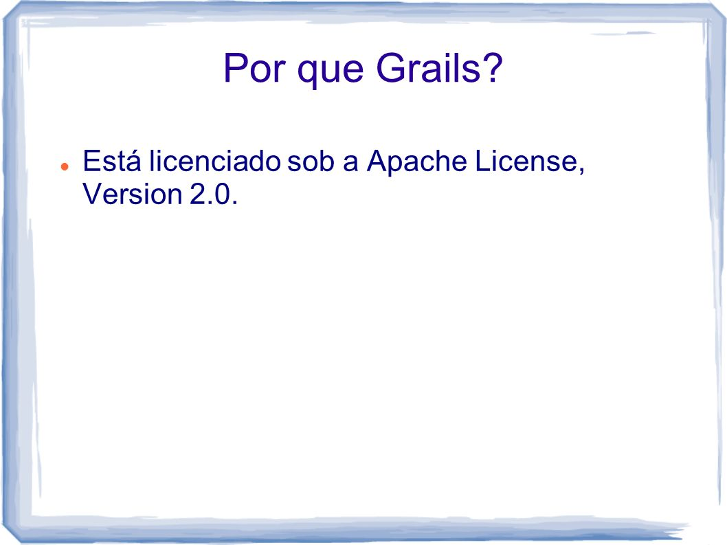 Por que Grails Está licenciado sob a Apache License, Version 2.0.