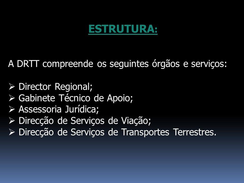 ESTRUTURA: A DRTT compreende os seguintes órgãos e serviços: