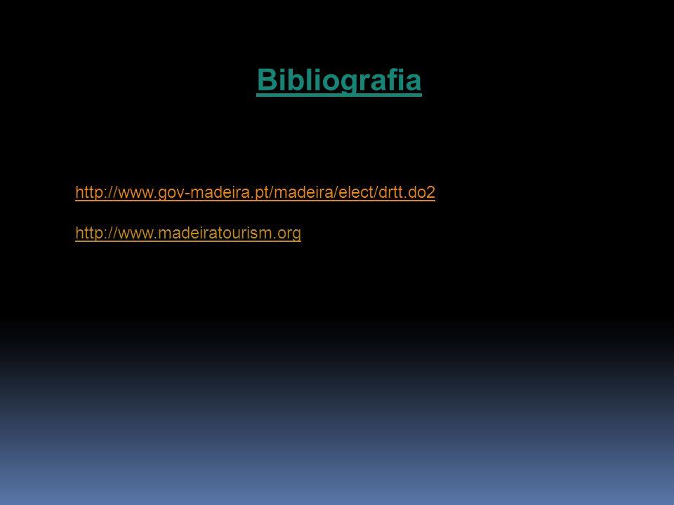 Bibliografia http://www.gov-madeira.pt/madeira/elect/drtt.do2