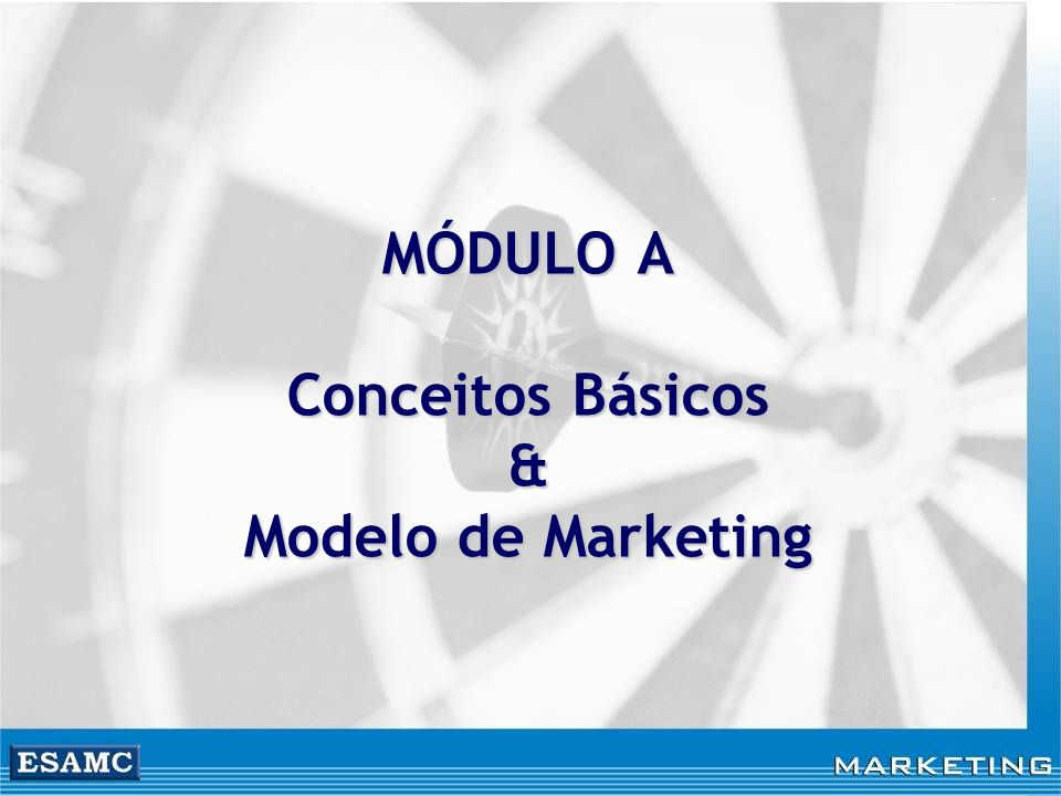 MÓDULO A Conceitos Básicos & Modelo de Marketing