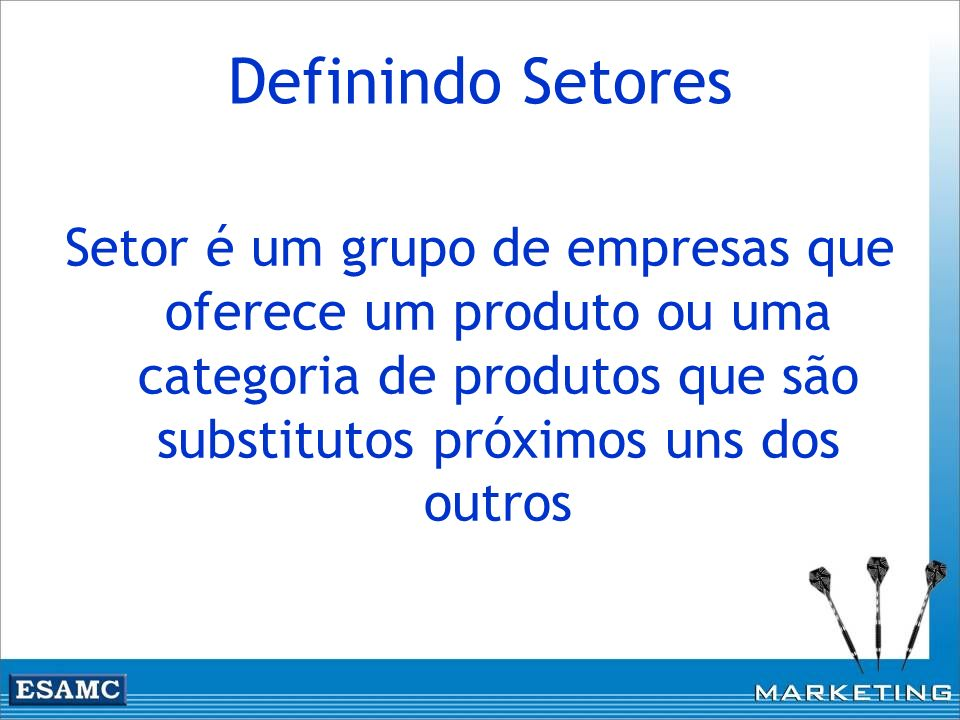 Definindo SetoresSetor é um grupo de empresas que oferece um produto ou uma categoria de produtos que são substitutos próximos uns dos outros.