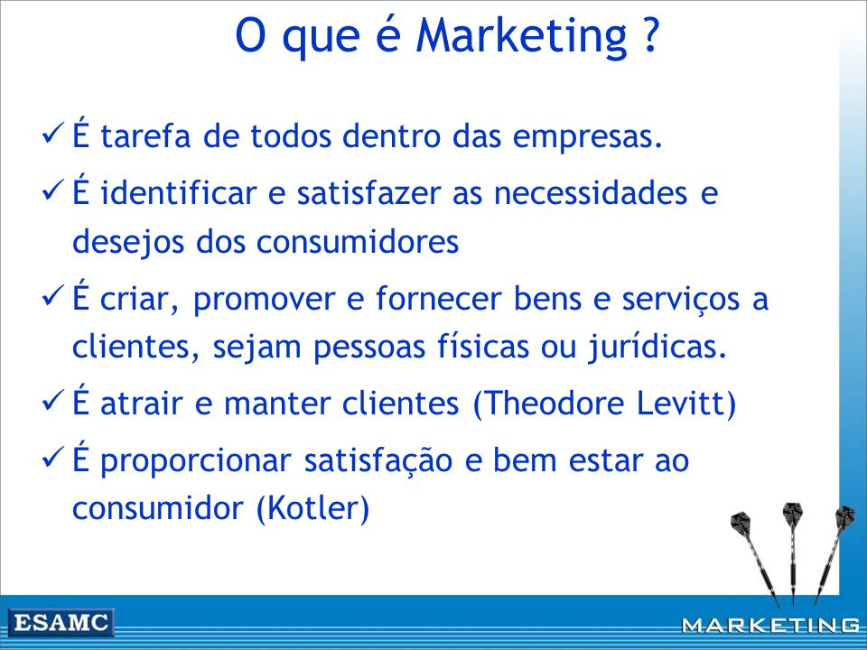 O que é Marketing É tarefa de todos dentro das empresas.
