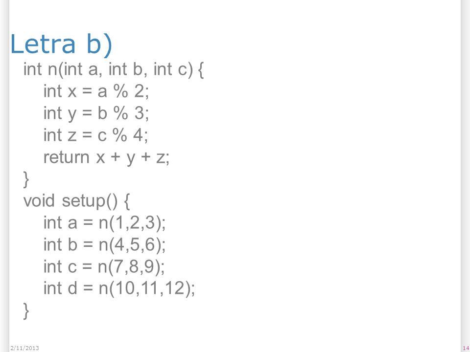 Letra b) int n(int a, int b, int c) { int x = a % 2; int y = b % 3;