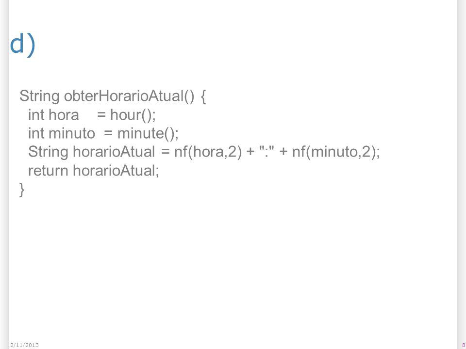 d) String obterHorarioAtual() { int hora = hour();