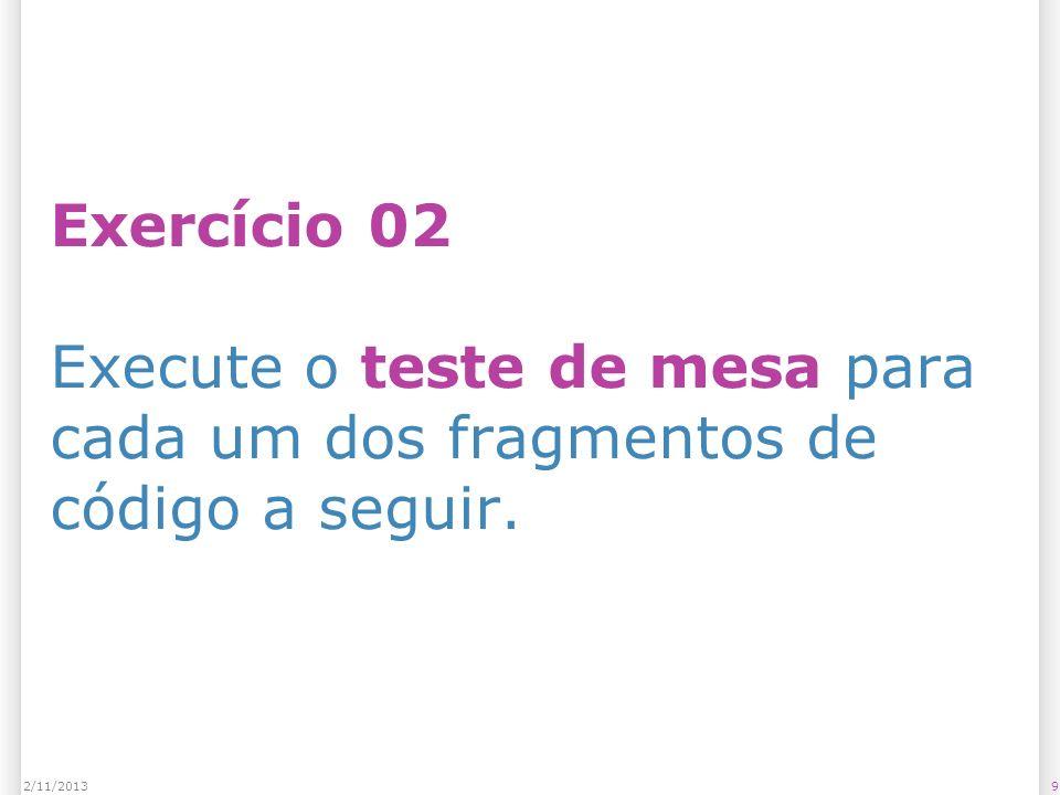 Exercício 02 Execute o teste de mesa para cada um dos fragmentos de código a seguir.