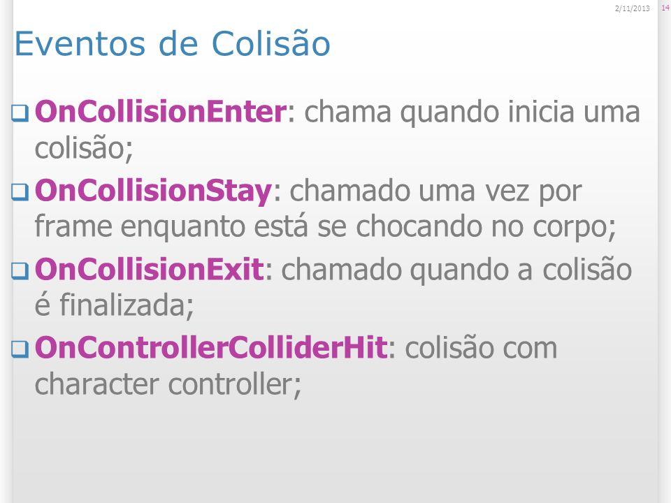 Eventos de Colisão OnCollisionEnter: chama quando inicia uma colisão;