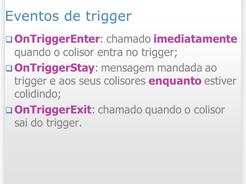 Eventos de triggerOnTriggerEnter: chamado imediatamente quando o colisor entra no trigger;