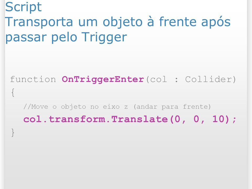 Script Transporta um objeto à frente após passar pelo Trigger